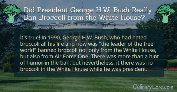 Did President George H.W. Bush ban broccoli from the White House?