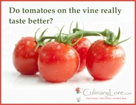 Do vine-ripened tomatoes really taste better?