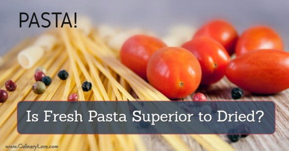 Is fresh pasta superior to dried pasta?