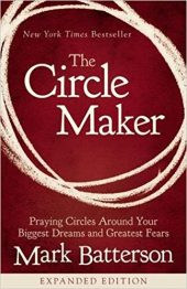 "Book cover of ""The Circle Maker"" by Mark Batterson"