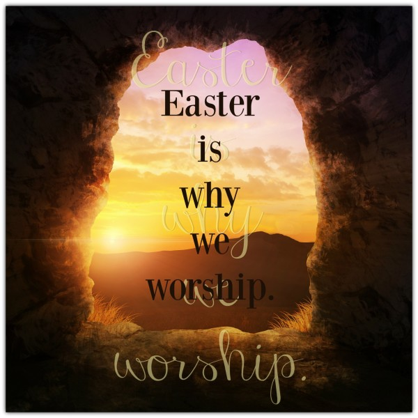 Easter is Why We Worship