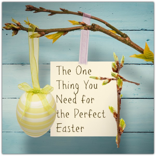 The One Thing You Need for the Perfect Easter