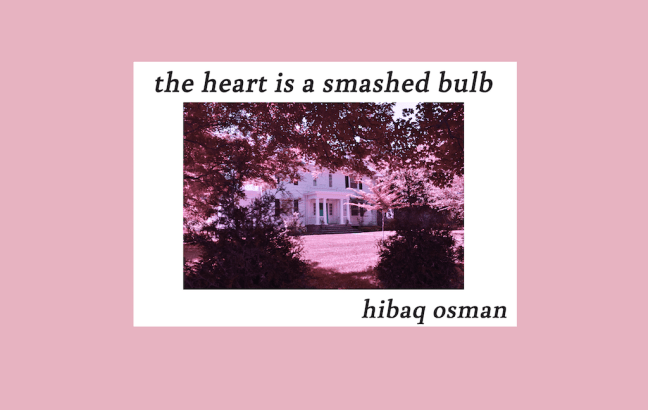 Hibaq Osman - The Heart Is A Smashed Bulb