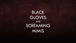 Black Gloves and Screaming Mimis