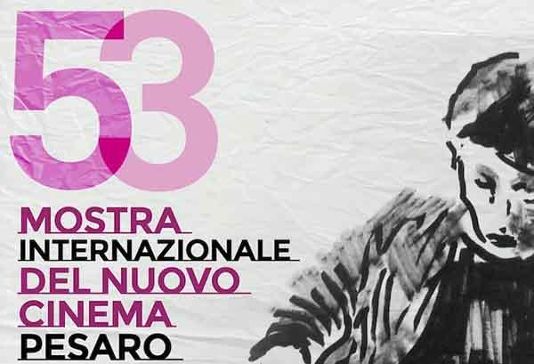 53ª Mostra Internazionale del Nuovo Cinema di Pesaro: dal 17 al 24 giugno