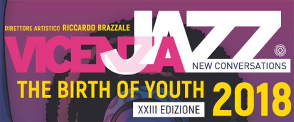 Vicenza Jazz Festival 2018, The Birth of Youth dal 10 al 20 maggio