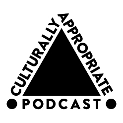 The Culturally Appropriate Podcast