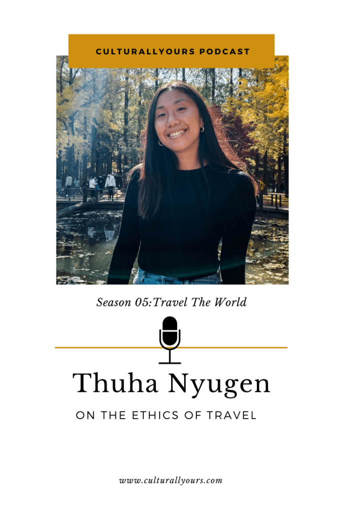 The Ethics Of Travel With Thuha Nyugen CulturallyOurs Podcast