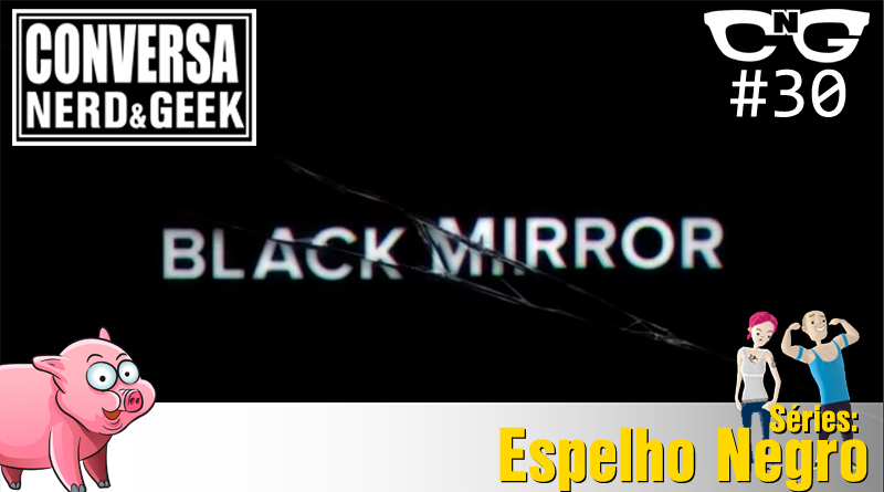 Conversa Nerd e Geek 30 - Espelho Negro