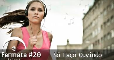 Fermata Podcast #20 – Só Faço Ouvindo