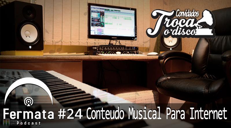 Fermata Podcast #24 – Conteúdo Musical para Internet
