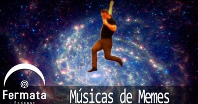 Fermata Especial – #PodosferaUnida –  Músicas de Memes