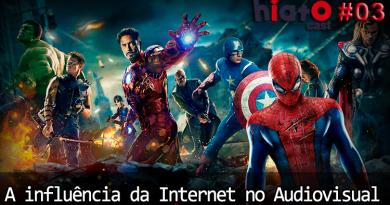 Hiatocast #03 – #PodosferaUnida – A Influência da Internet no Audiovisual