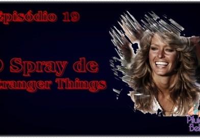 Pílulas de Beleza – #19 O Spray de Stranger Things