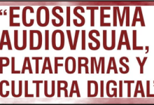 "Photo of ""ECOSISTEMA AUDIOVISUAL, PLATAFORMAS Y CULTURA DIGITAL"""