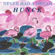 HUNCK Never Had A Dream