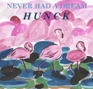 HUNCK Never Had A Dream