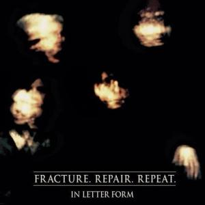 In Letter Form Fracture. Repair. Repeat. cover