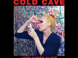 Cold Cave Love Comes Close cover artwork