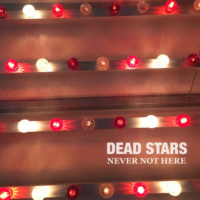 Dead Stars Never Not Here cover artwork