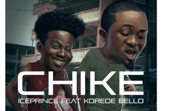 Chike by Ice Prince and Korede Bello