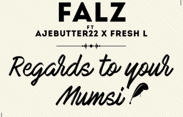regards to your mumsi by falz featuring ajebutter and fresh l