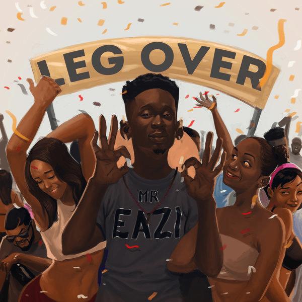 Music : Leg Over- Mr Eazi