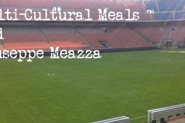 Multi-Cultural Meals and Giuseppe Meazza