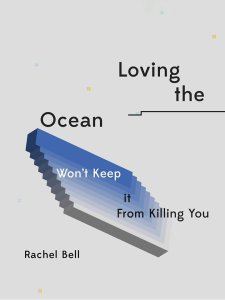 Loving The Ocean Won't Keep It From Killing You book cover by Rachel Bell