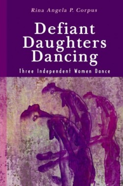 """""""Defiant Daughters Dancing."""" a new book by Rina Angela Corpus"""