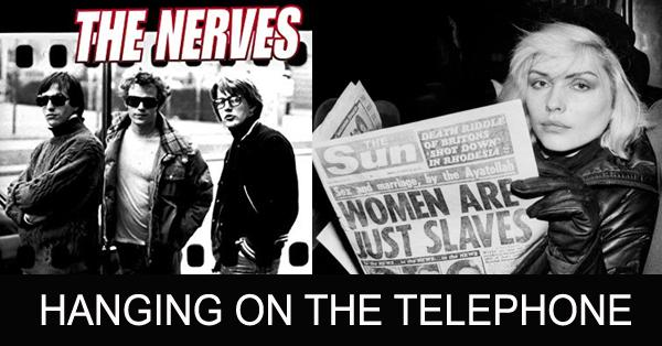 hanging on the telephone - blondie - the nerves