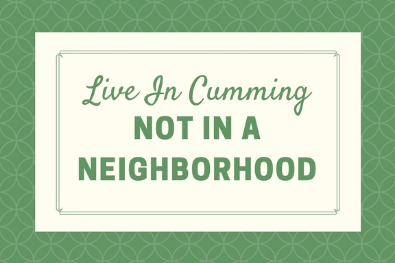 Want To Live In Cumming GA NOT In A Neighborhood?