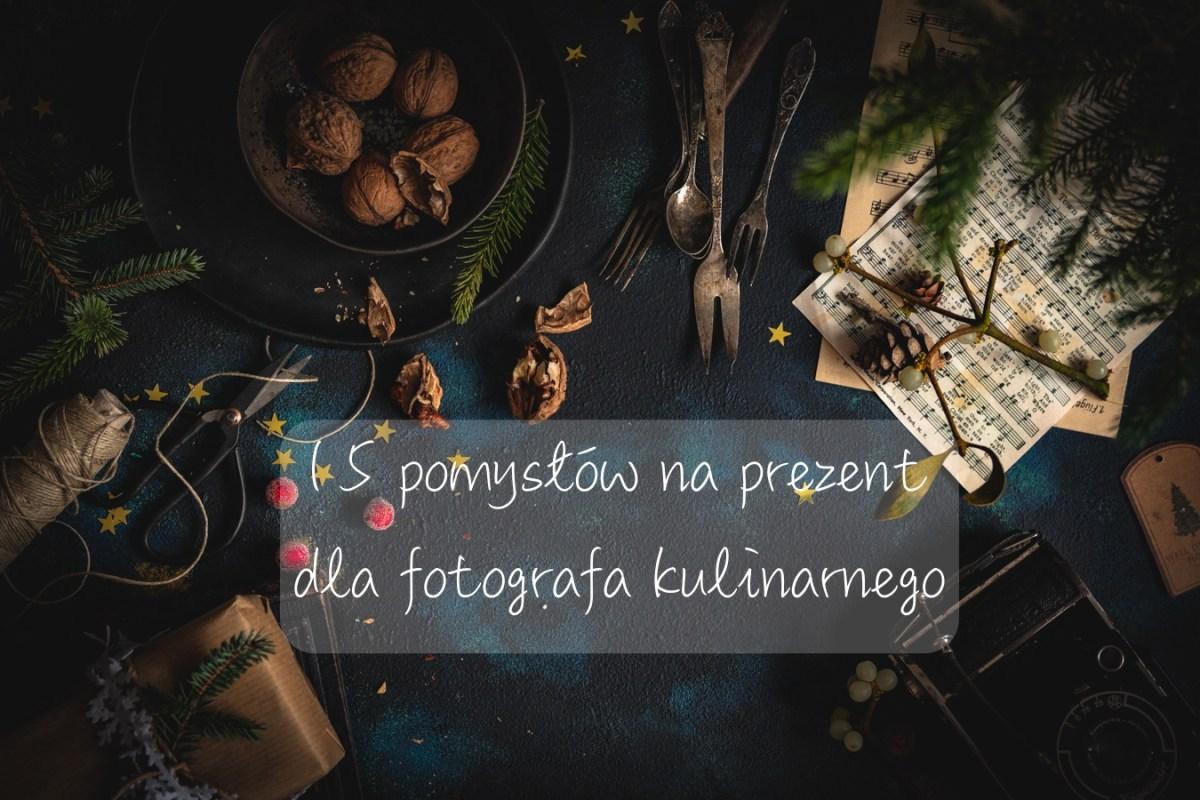 15 pomysłów na prezent dla fotografa kulinarnego