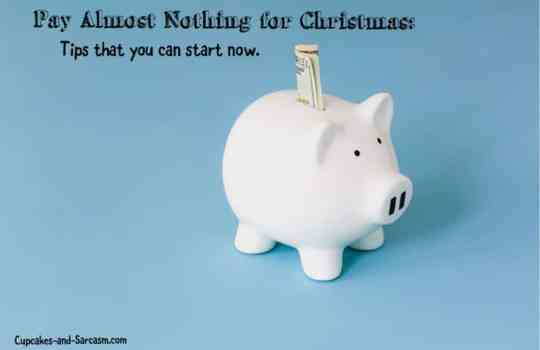 Pay Almost Nothing for Christmas: Tips That You Can Start Now.