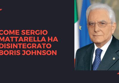 La classe con cui Mattarella ha disintegrato Boris Johnson