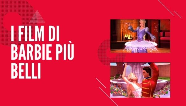 Barbie: i film più belli della «bionda perfetta»