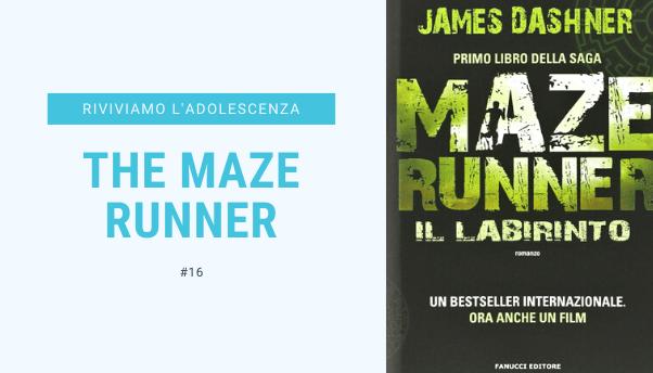 #16 – Riviviamo i classici della nostra adolescenza: The Maze Runner