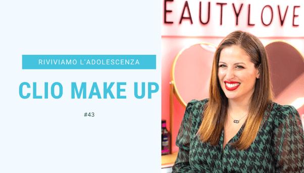 #43 – Riviviamo i classici della nostra adolescenza: Clio Make Up