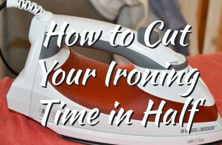 How to Cut Your Ironing Time in Half
