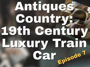 Antiques Country: 19th Century Luxury Train Car 1