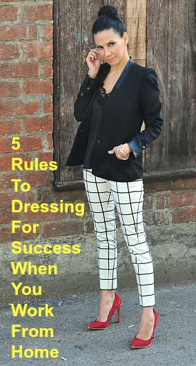 5 Rules To Dressing For Success When You Work From Home