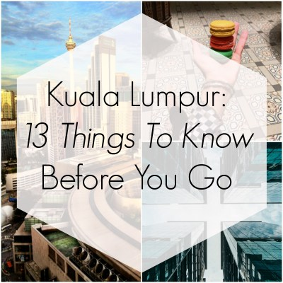 Kuala Lumpur: 13 Things To Know Before You Go