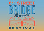 Say Goodbye to the 6th Street Bridge