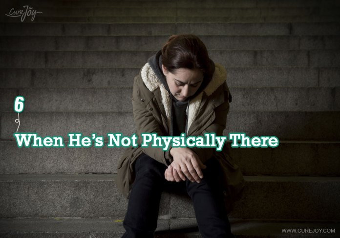 6-when-hes-not-physically-there