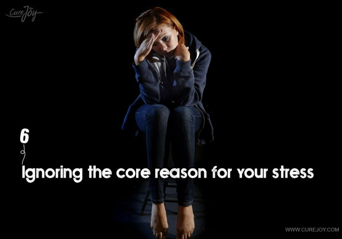 6-ignoring-the-core-reason-for-your-stress