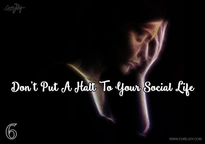 6-dont-put-a-halt-to-your-social-life