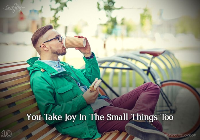 10-you-take-joy-in-the-small-things-too