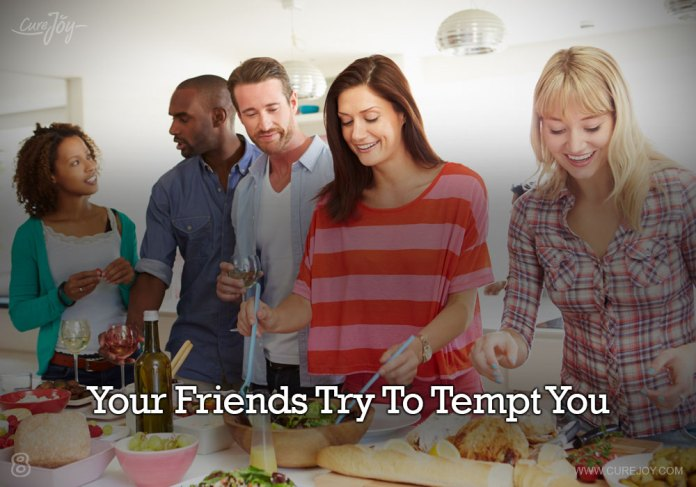 8-your-friends-try-to-tempt-you