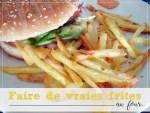 Faire de vraies frites…..au four !