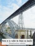 Porto et la vallée du Douro en famille-Destination idéale